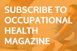 Subscribe to Occupational Health Magazine